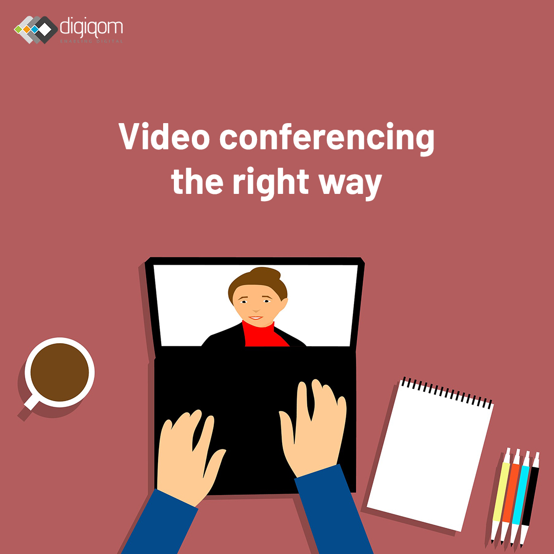 Video Conferencing the Right Way